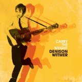 Текст музыки Carry the Weight музыканта Denison Witmer